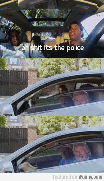 Oh Shit Its The Police