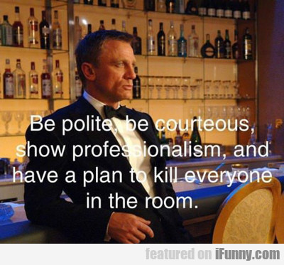 Be Polite And Courteous…