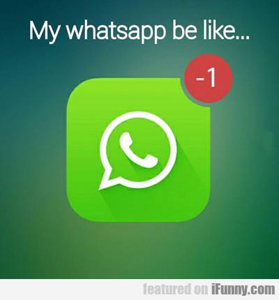 My Whatsapp Be Like…