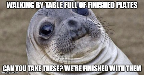 As someone who usually wears all black all the time and at a restaurant, this happens too frequently.
