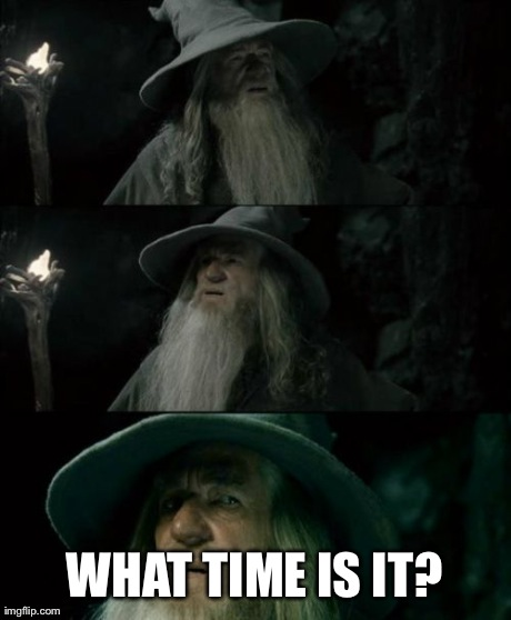 After waking up this morning and finding out it was Daylight Saving Time.